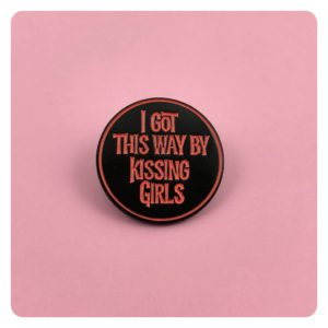 I Got This Way By Kissing Girls Enamel Pin
