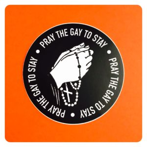 Pray the Gay To Stay Sticker